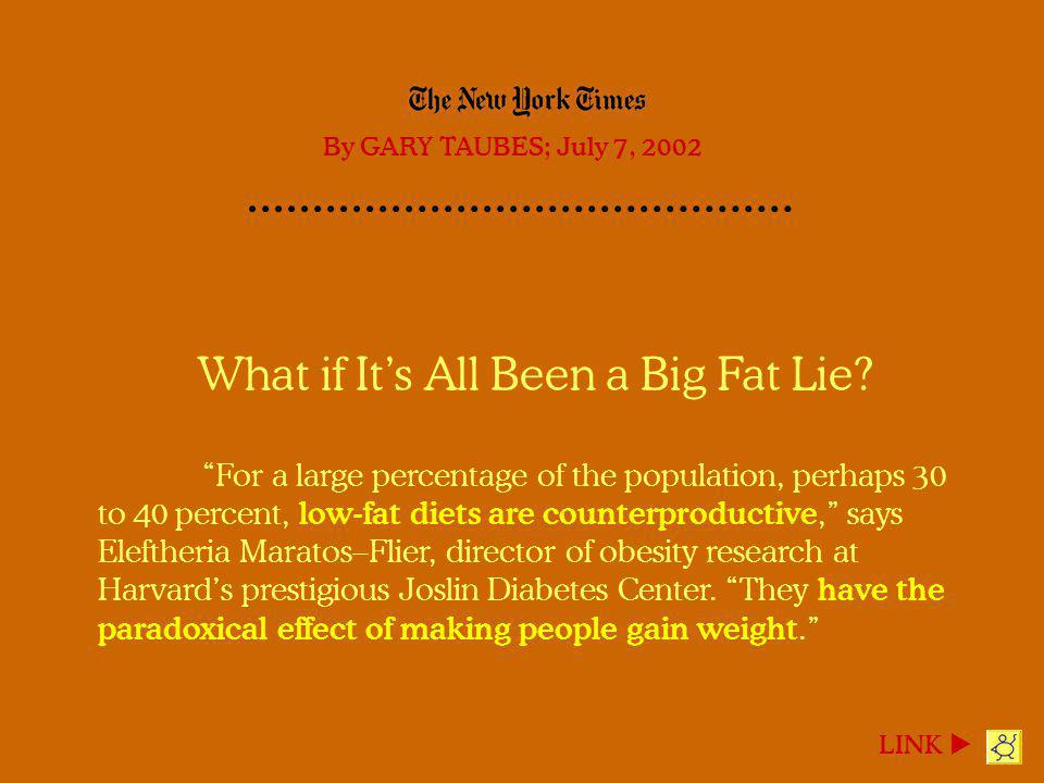 What if Its All Been a Big Fat Lie? For a large percentage of the population, perhaps 30 to 40 percent, low-fat diets are counterproductive, says Elef