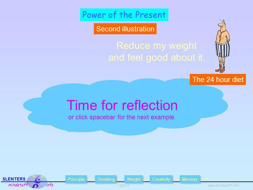 ©2013 SLENTERS mindstuff info   Power of the Present Second illustration Time for reflection or click spacebar for the next example.