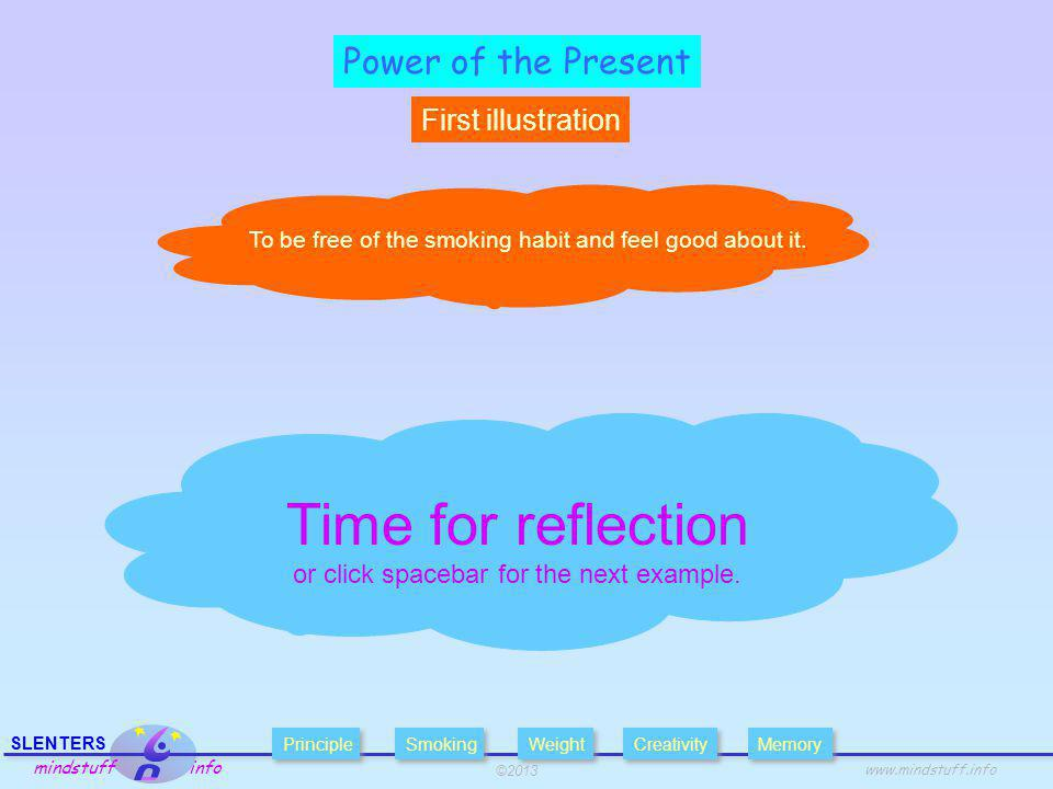 ©2013 SLENTERS mindstuff info   Power of the Present First illustration Time for reflection or click spacebar for the next example.