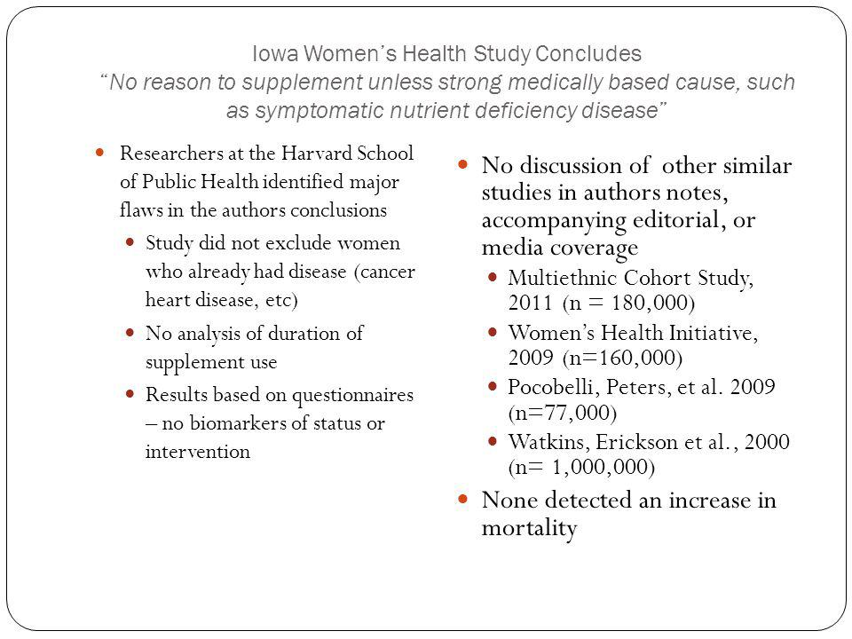 Iowa Womens Health Study ConcludesNo reason to supplement unless strong medically based cause, such as symptomatic nutrient deficiency disease Researc