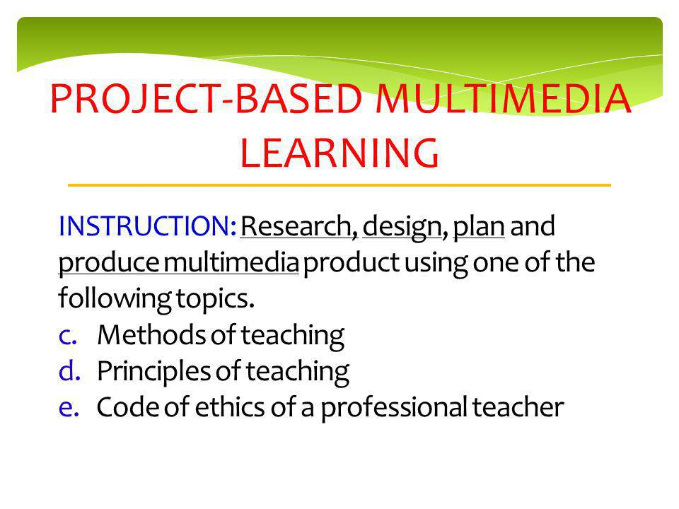 PROJECT-BASED MULTIMEDIA LEARNING INSTRUCTION: Research, design, plan and produce multimedia product using one of the following topics.