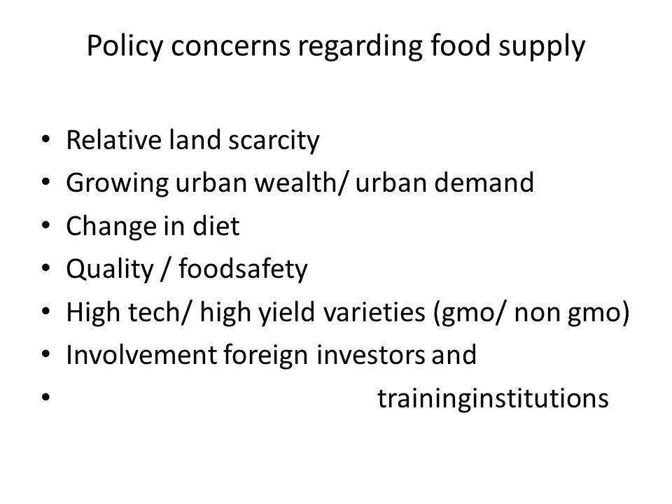 Policy concerns regarding food supply Relative land scarcity Growing urban wealth/ urban demand Change in diet Quality / foodsafety High tech/ high yi