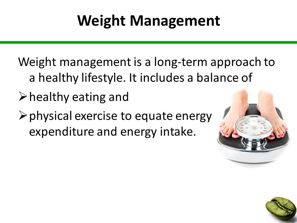Weight Management Weight management is a long-term approach to a healthy lifestyle.