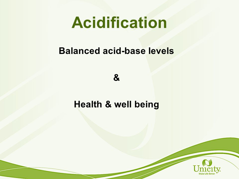 Acidification Balanced acid-base levels & Health & well being