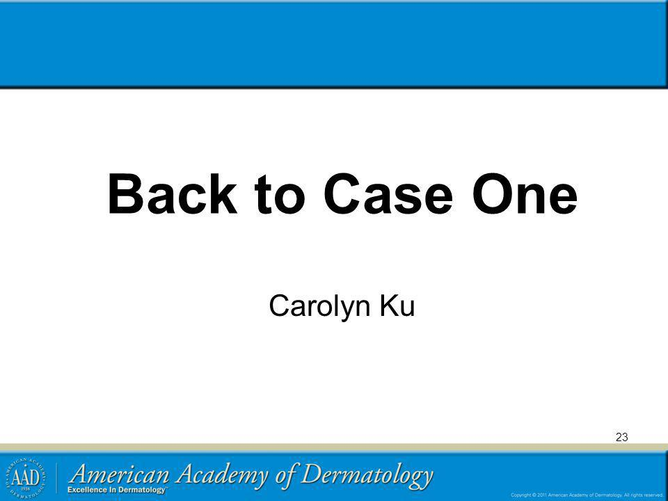 Back to Case One Carolyn Ku 23