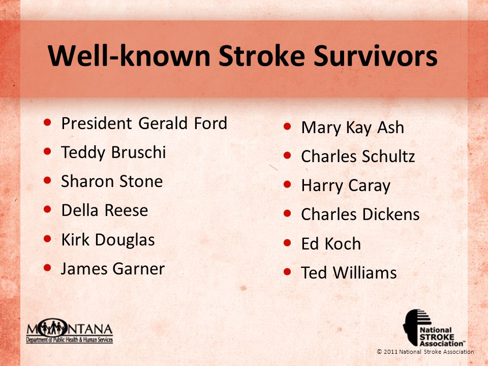 Well-known Stroke Survivors President Gerald Ford Teddy Bruschi Sharon Stone Della Reese Kirk Douglas James Garner © 2011 National Stroke Association