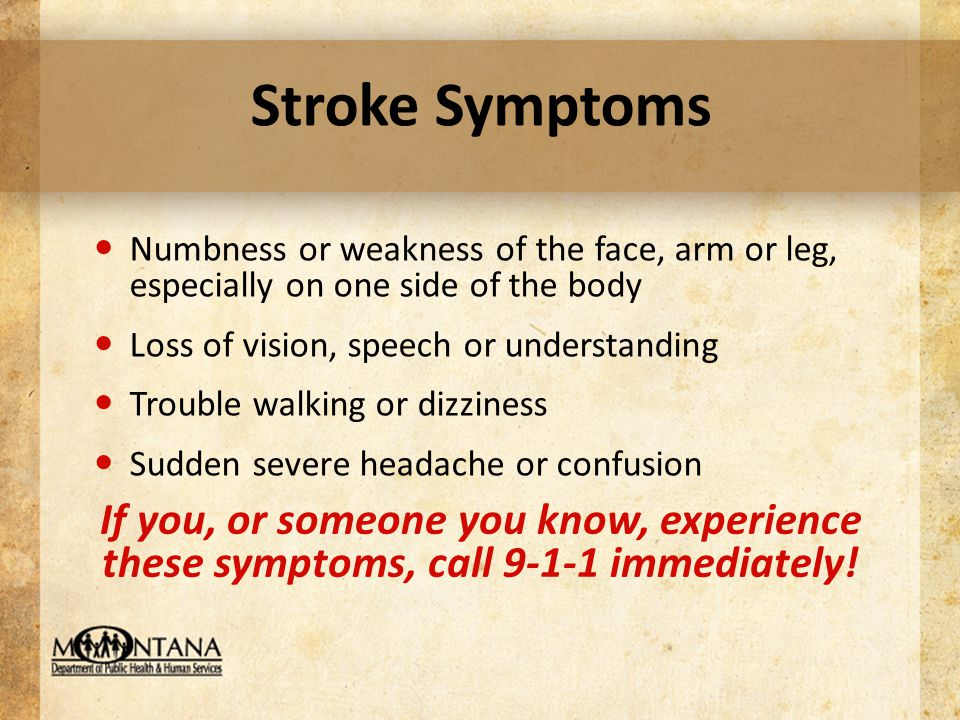 Stroke Symptoms Numbness or weakness of the face, arm or leg, especially on one side of the body Loss of vision, speech or understanding Trouble walki