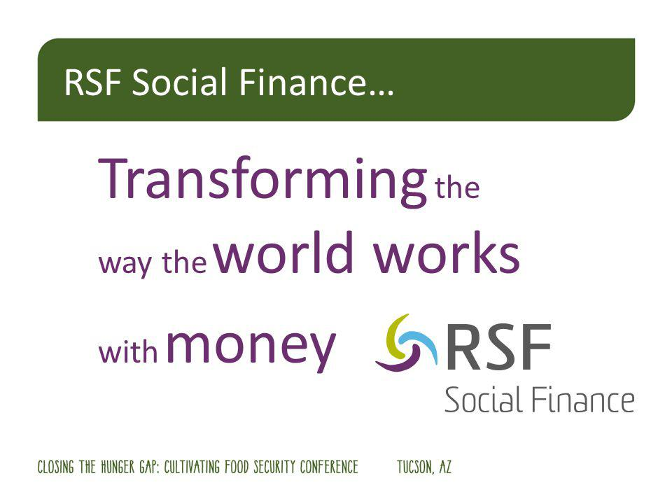 Transforming the way the world works with money RSF Social Finance…