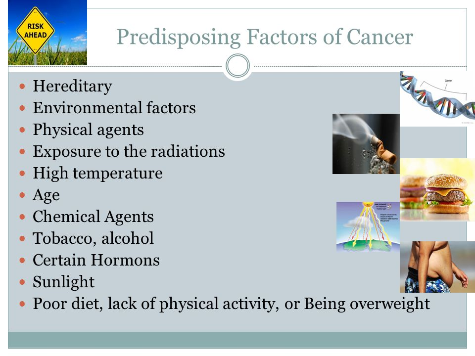 Predisposing Factors of Cancer Hereditary Environmental factors Physical agents Exposure to the radiations High temperature Age Chemical Agents Tobacc