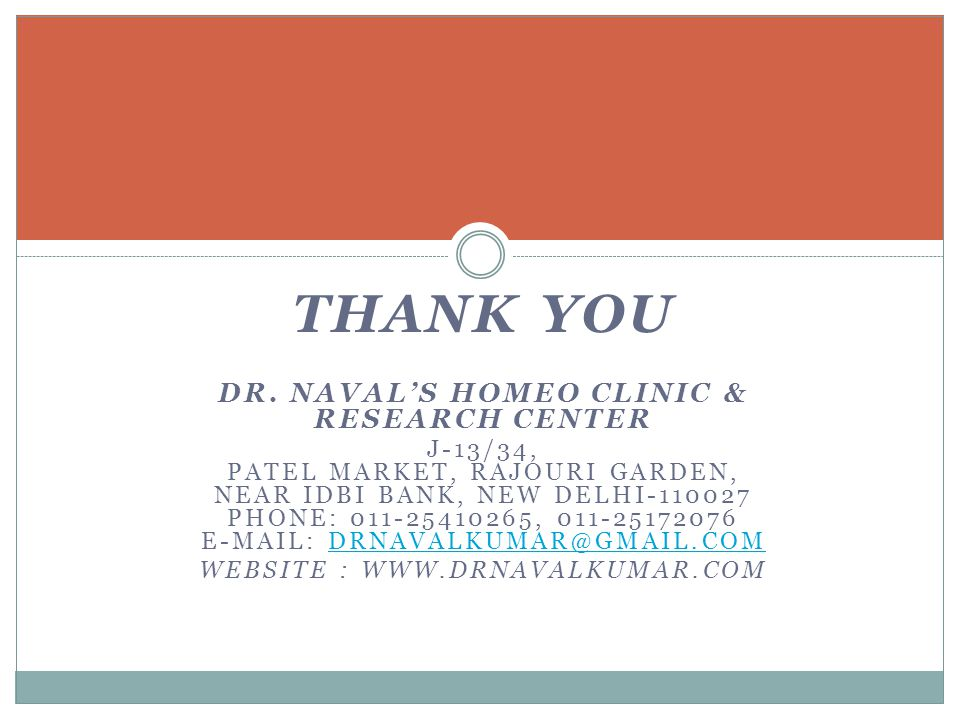 THANK YOU DR. NAVALS HOMEO CLINIC & RESEARCH CENTER J-13/34, PATEL MARKET, RAJOURI GARDEN, NEAR IDBI BANK, NEW DELHI-110027 PHONE: 011-25410265, 011-2