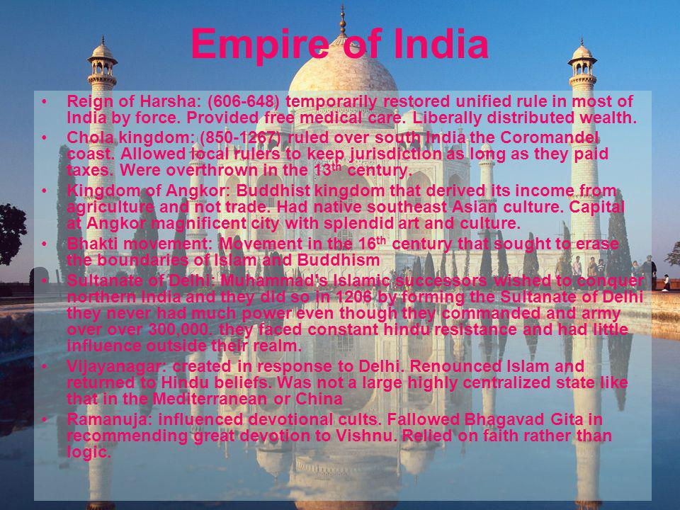 Empire of India Reign of Harsha: ( ) temporarily restored unified rule in most of India by force.