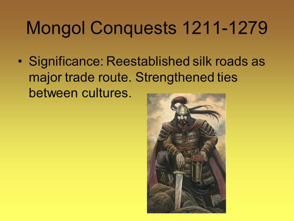 Mongol Conquests Significance: Reestablished silk roads as major trade route.
