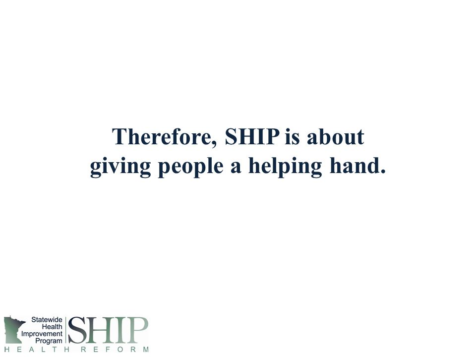 Therefore, SHIP is about giving people a helping hand.