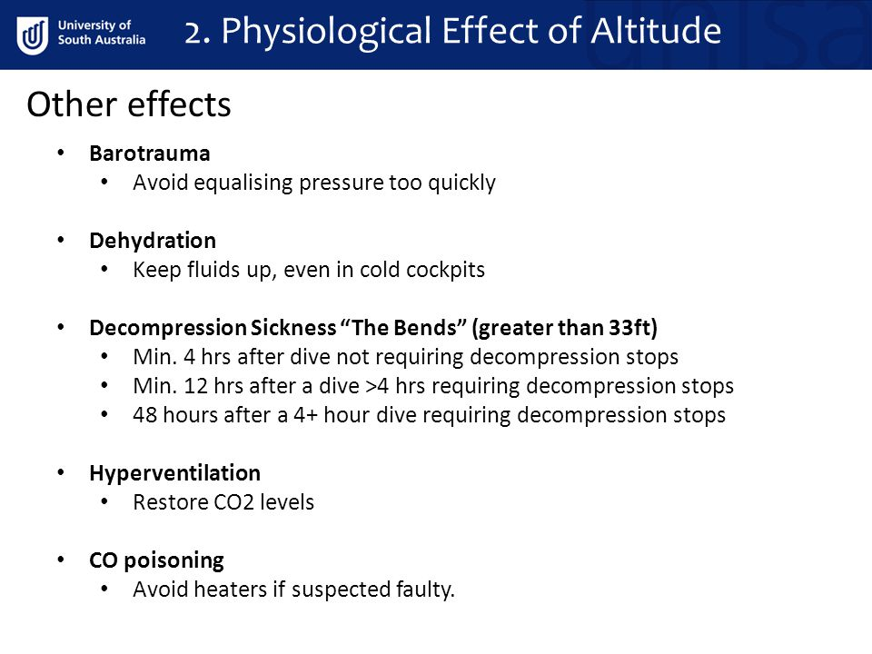 2. Physiological Effect of Altitude Other effects Barotrauma Avoid equalising pressure too quickly Dehydration Keep fluids up, even in cold cockpits D