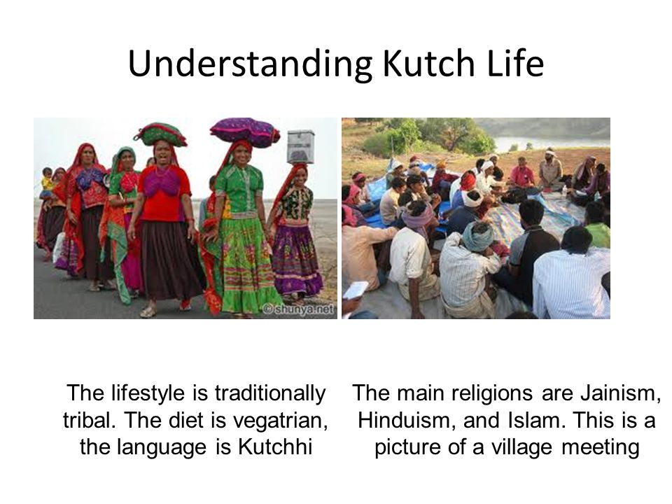 Understanding Kutch Life The lifestyle is traditionally tribal.