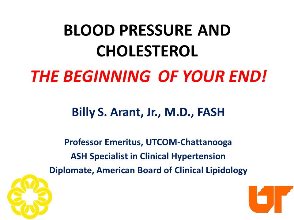 BLOOD PRESSURE AND CHOLESTEROL THE BEGINNING OF YOUR END.