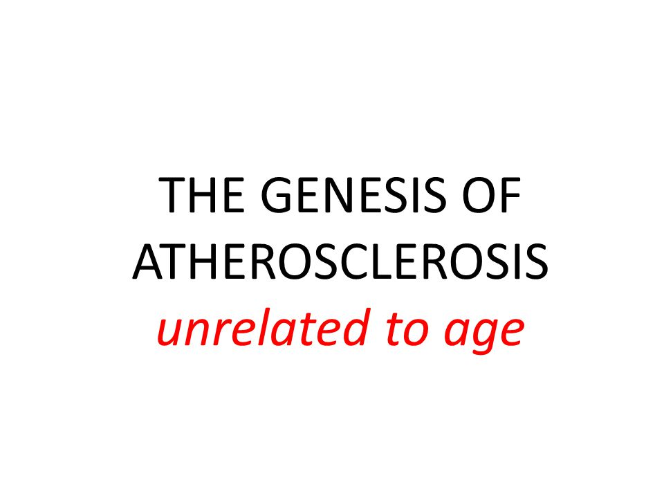THE GENESIS OF ATHEROSCLEROSIS unrelated to age