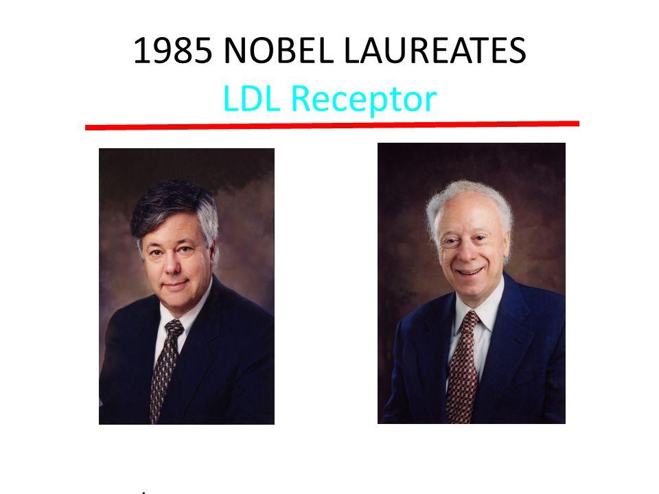 1985 NOBEL LAUREATES LDL Receptor Michael Brown, M.D. Joseph Goldstein, M.D.