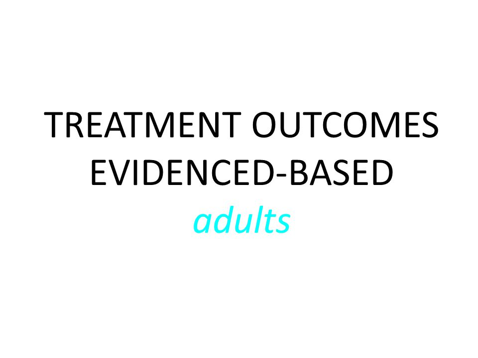 TREATMENT OUTCOMES EVIDENCED-BASED adults
