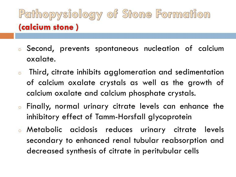 o Second, prevents spontaneous nucleation of calcium oxalate. o Third, citrate inhibits agglomeration and sedimentation of calcium oxalate crystals as