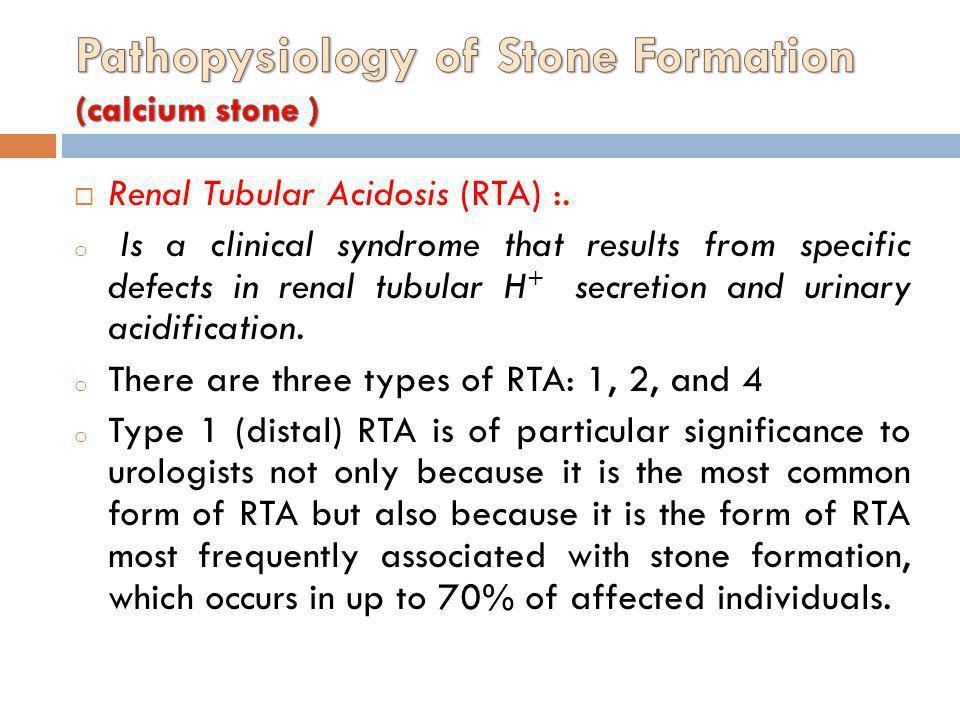 Renal Tubular Acidosis (RTA) :. o Is a clinical syndrome that results from specific defects in renal tubular H + secretion and urinary acidification.