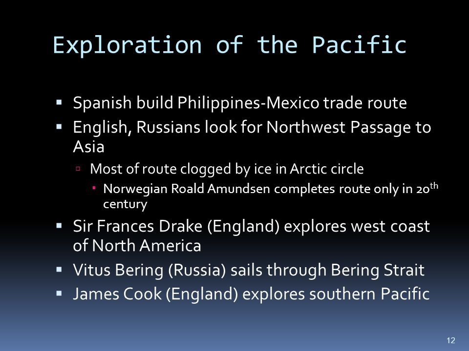 Exploration of the Pacific Spanish build Philippines-Mexico trade route English, Russians look for Northwest Passage to Asia Most of route clogged by
