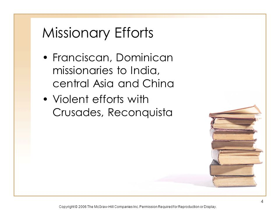 Copyright © 2006 The McGraw-Hill Companies Inc. Permission Required for Reproduction or Display. Missionary Efforts Franciscan, Dominican missionaries