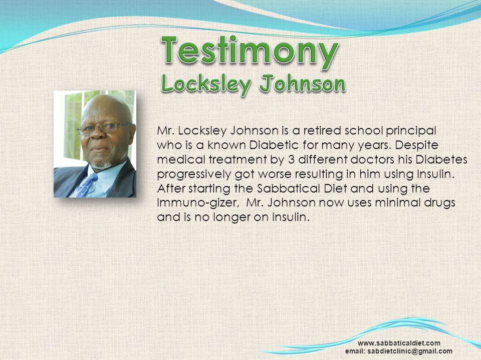 Mr. Locksley Johnson is a retired school principal who is a known Diabetic for many years. Despite medical treatment by 3 different doctors his Diabet