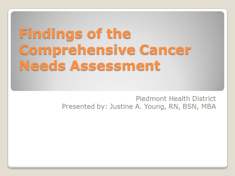 Findings of the Comprehensive Cancer Needs Assessment Piedmont Health District Presented by: Justine A.