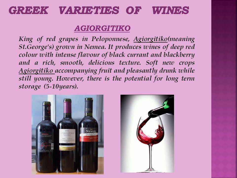 AGIORGITIKO King of red grapes in Peloponnese, Agiorgitiko(meaning St.George s) grown in Nemea.