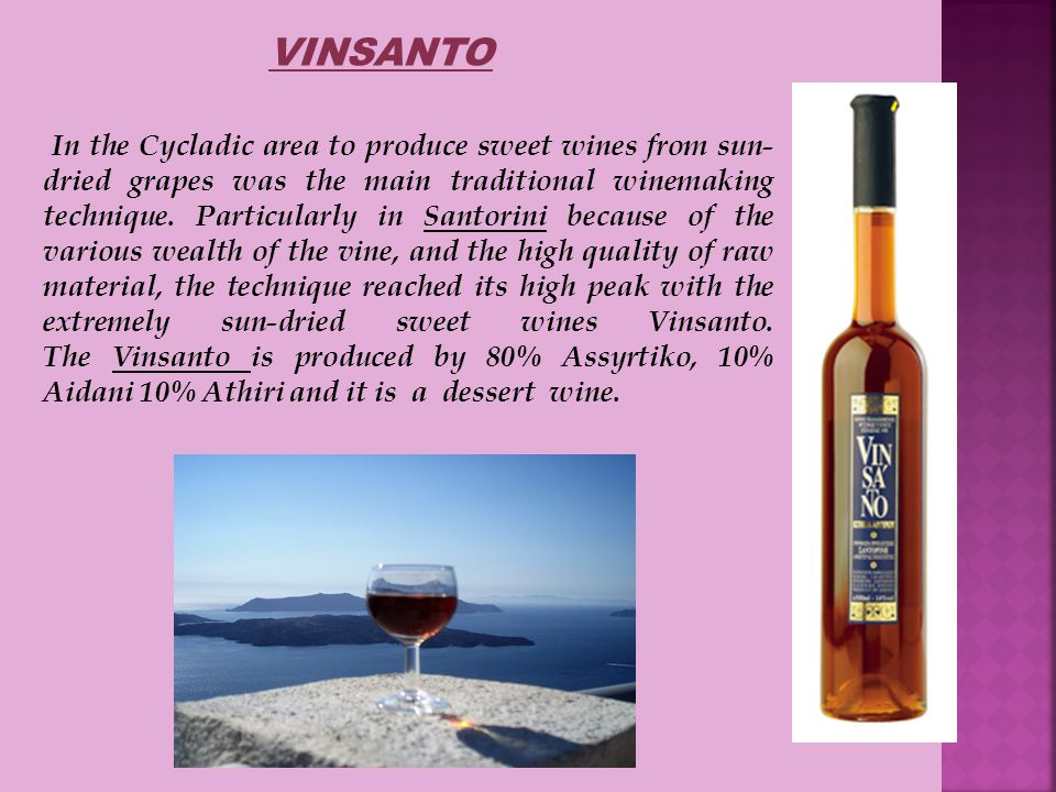 VINSANTO In the Cycladic area to produce sweet wines from sun- dried grapes was the main traditional winemaking technique.