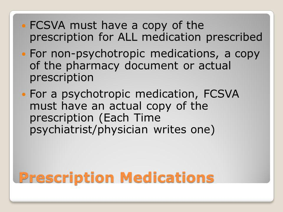 Medication Log for Prescription and Non-Prescription Medications BEFORE administering a new psychotropic medication FCSVA MUST have the Consent to Administer and prescription on file.