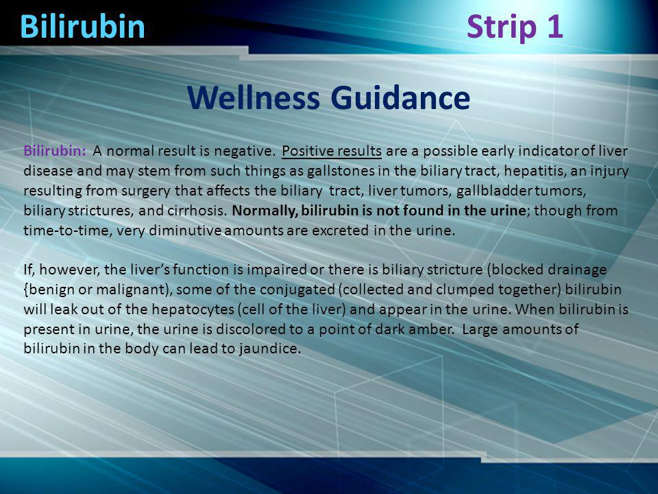 Bilirubin Wellness Guidance Bilirubin: A normal result is negative.