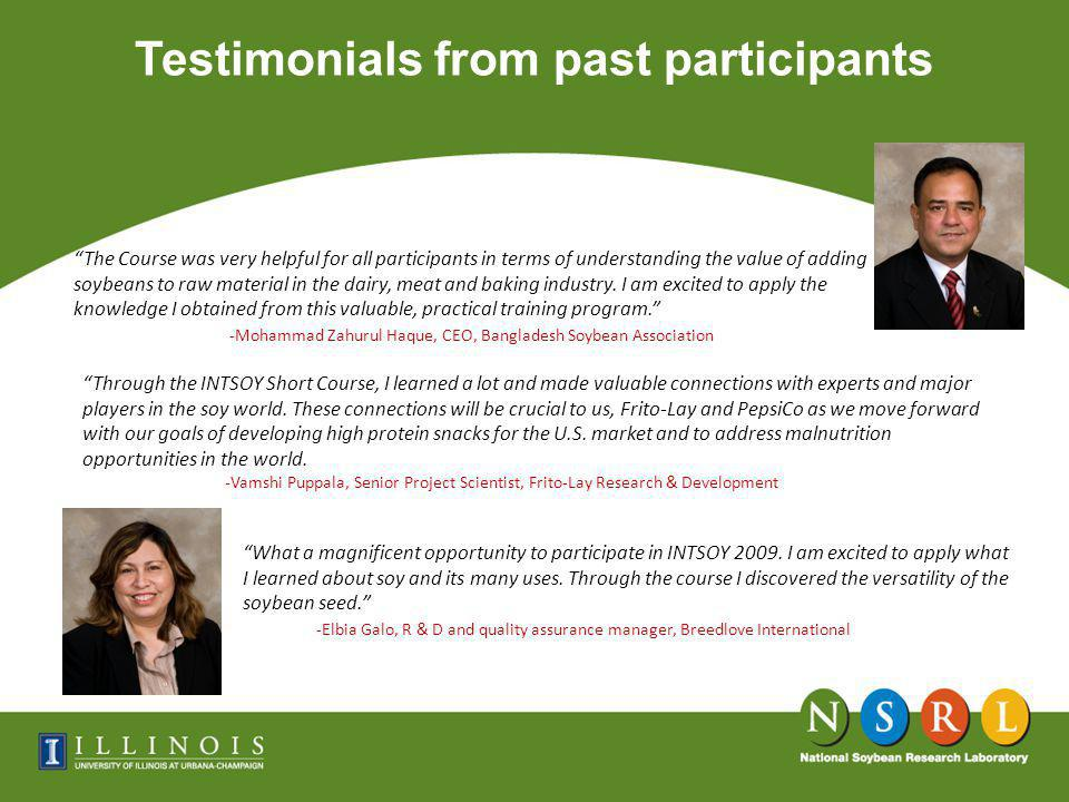 Testimonials from past participants The Course was very helpful for all participants in terms of understanding the value of adding soybeans to raw material in the dairy, meat and baking industry.