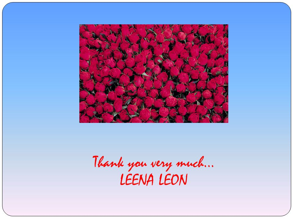 Thank you very much… LEENA LEON