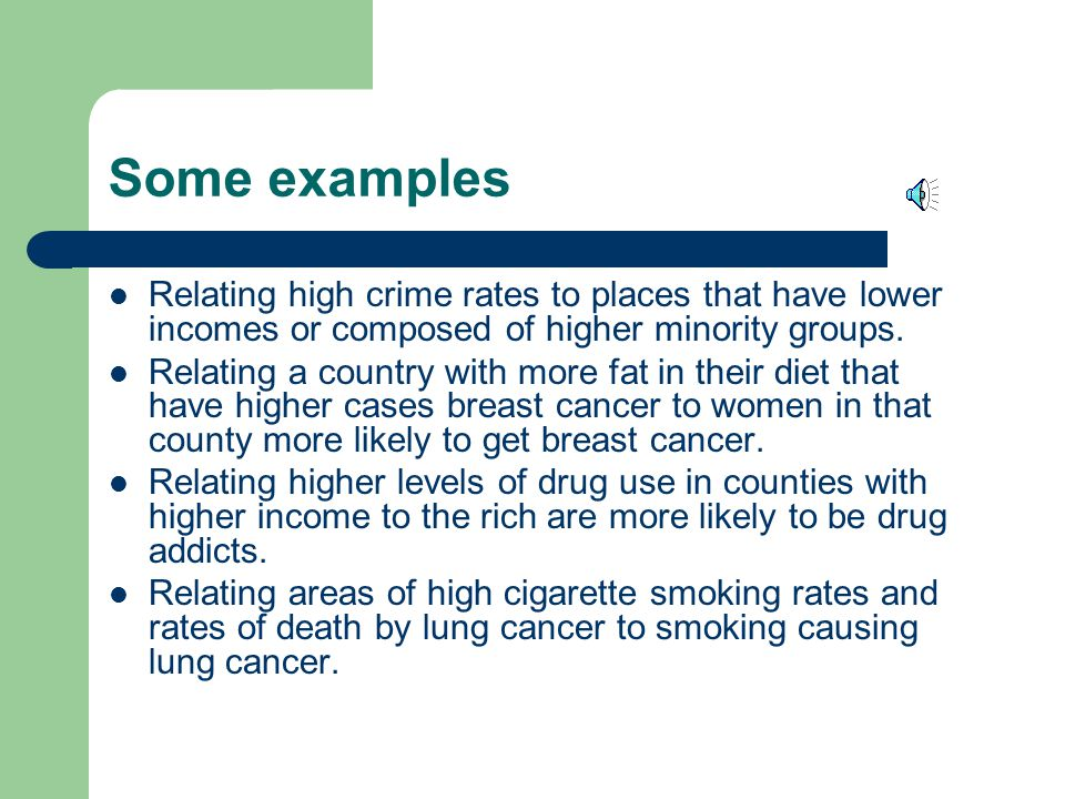 Some examples Relating high crime rates to places that have lower incomes or composed of higher minority groups.