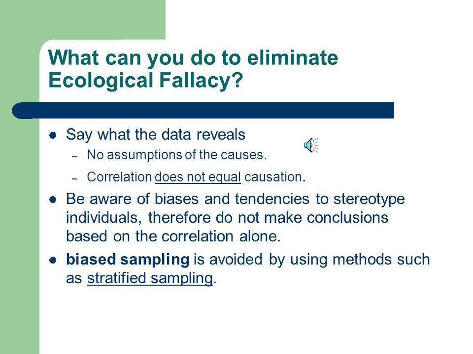 What can you do to eliminate Ecological Fallacy.