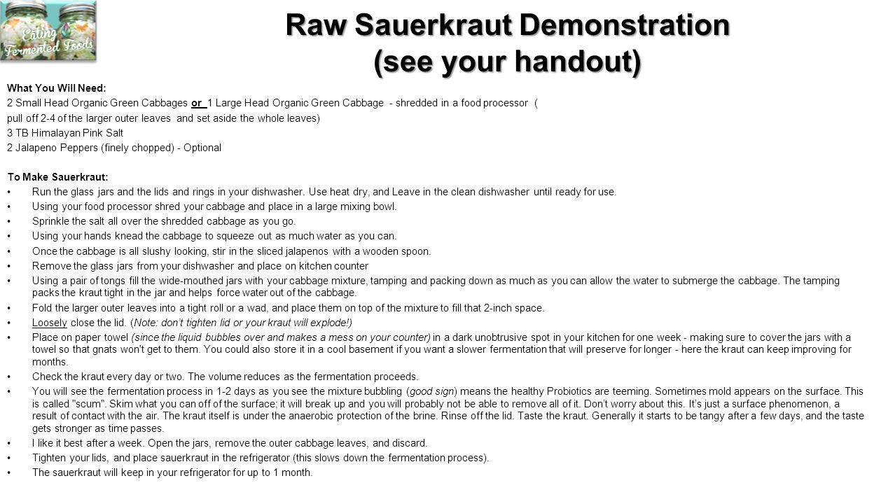 Raw Sauerkraut Demonstration (see your handout) What You Will Need: 2 Small Head Organic Green Cabbages or 1 Large Head Organic Green Cabbage - shredd