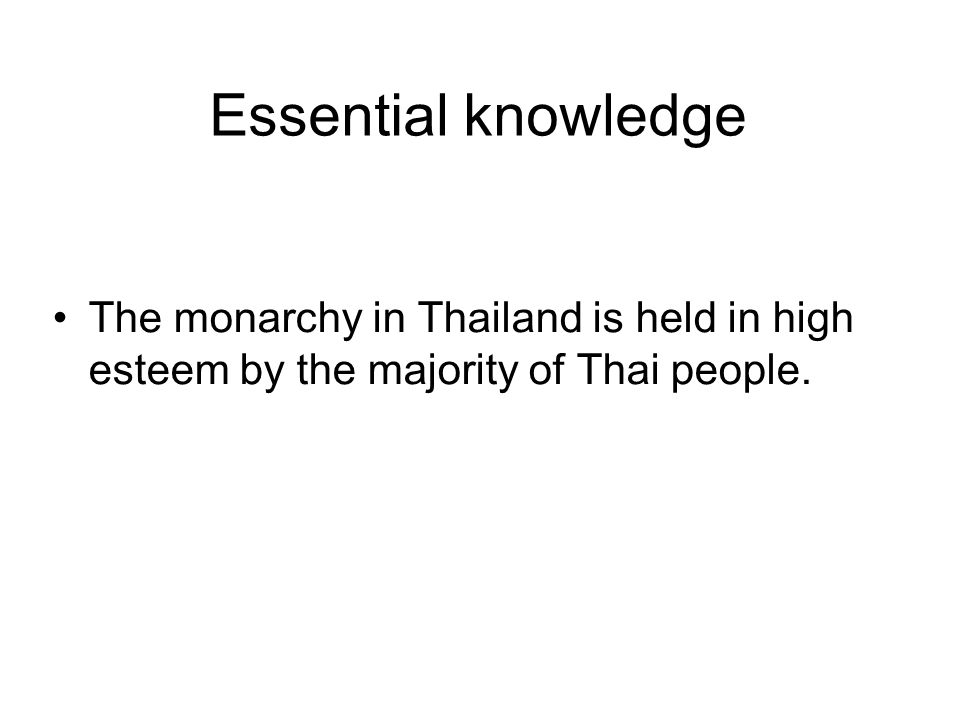 Essential knowledge The monarchy in Thailand is held in high esteem by the majority of Thai people.