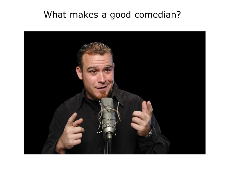 What makes a good comedian