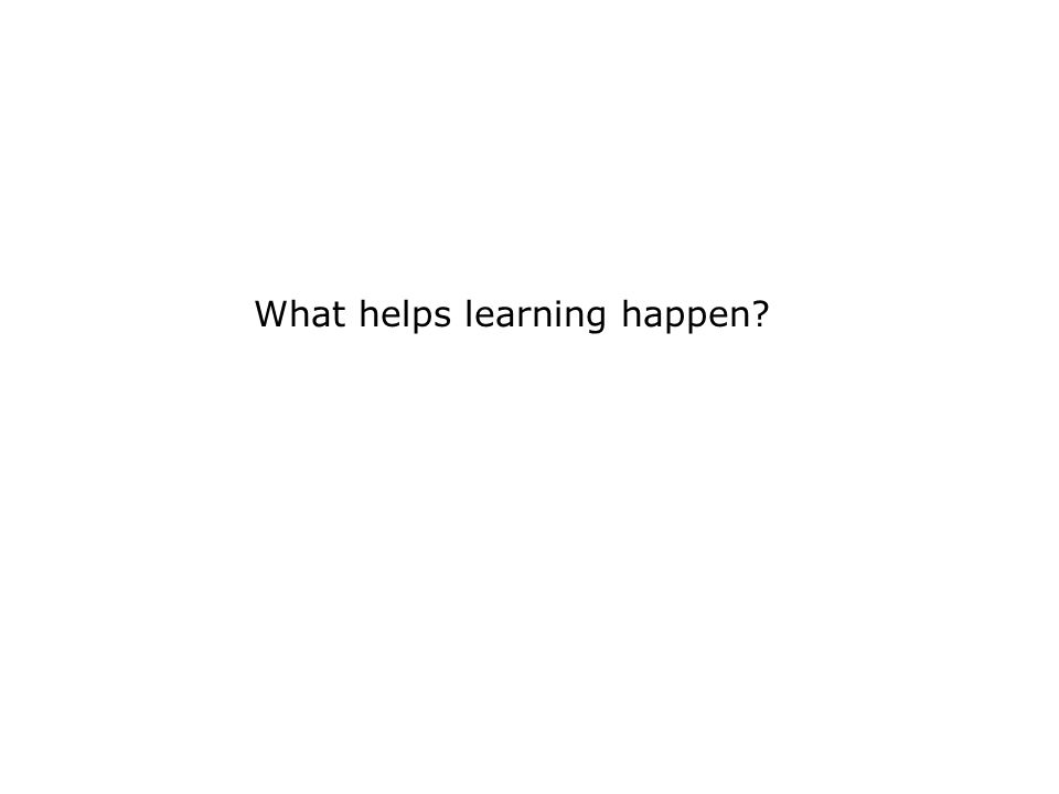 What helps learning happen