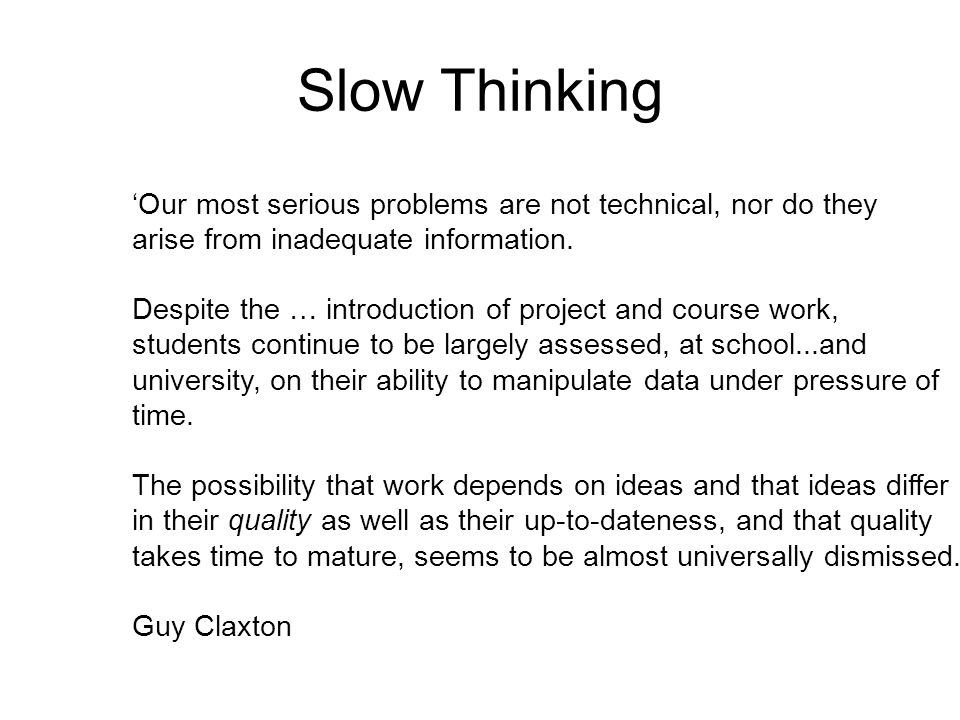 Slow Thinking Our most serious problems are not technical, nor do they arise from inadequate information.