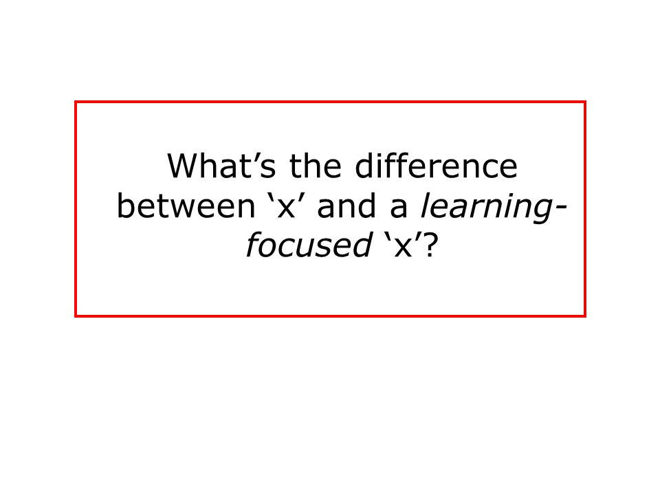 Whats the difference between x and a learning- focused x