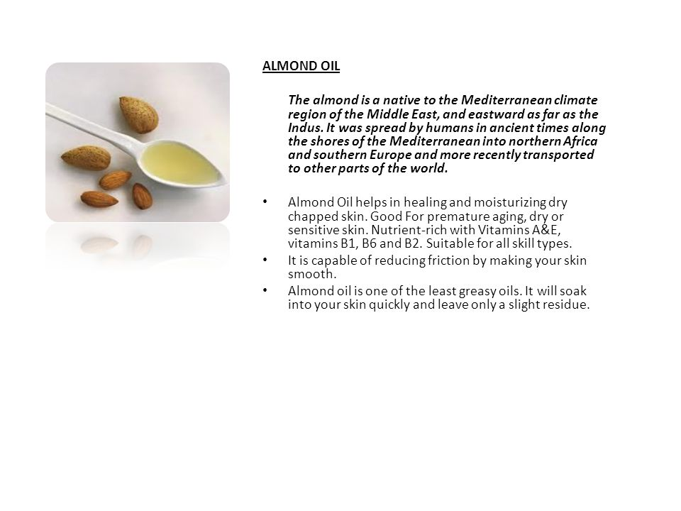 ALMOND OIL The almond is a native to the Mediterranean climate region of the Middle East, and eastward as far as the Indus.