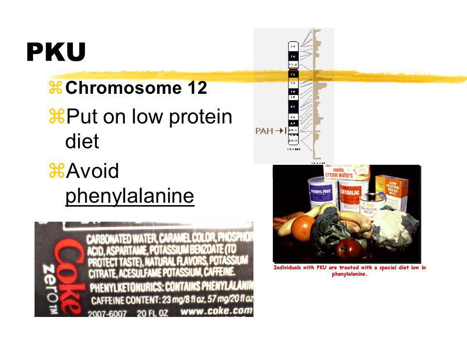 PKU zChromosome 12 zPut on low protein diet zAvoid phenylalanine