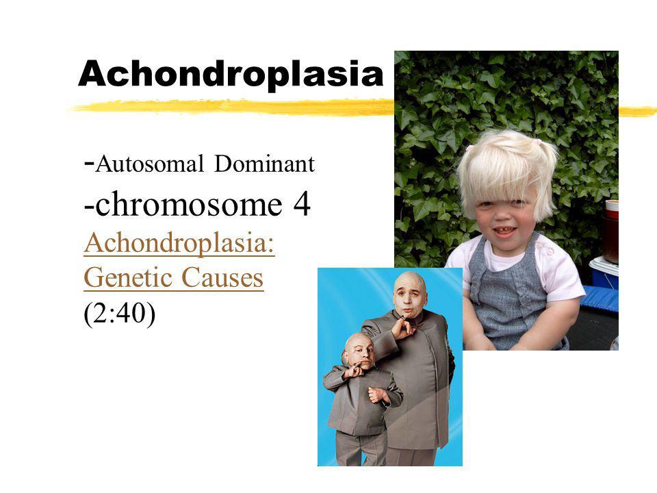 Achondroplasia - Autosomal Dominant -chromosome 4 Achondroplasia: Genetic Causes Achondroplasia: Genetic Causes (2:40)