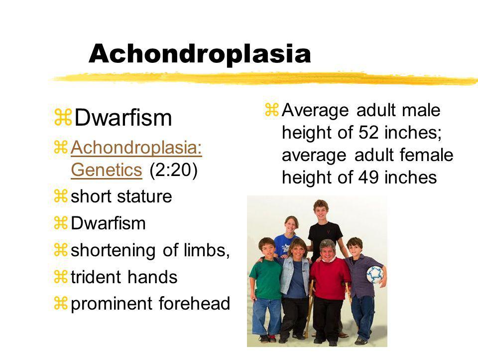 Achondroplasia zDwarfism zAchondroplasia: Genetics (2:20)Achondroplasia: Genetics zshort stature zDwarfism zshortening of limbs, ztrident hands zpromi