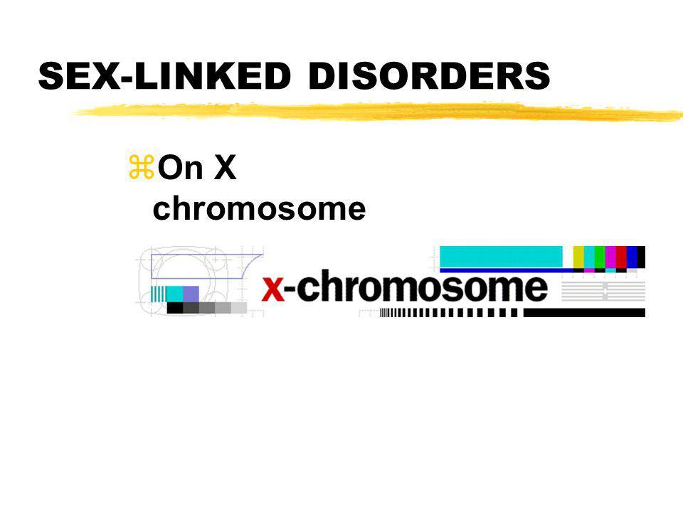 SEX-LINKED DISORDERS zOn X chromosome