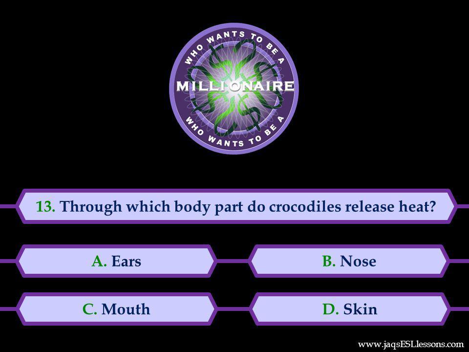 13. Through which body part do crocodiles release heat.