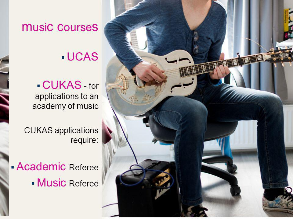 m usi c c ourse s UCAS CUKAS - for applications to an academy of music CUKAS applications require: Academic Referee Music Referee